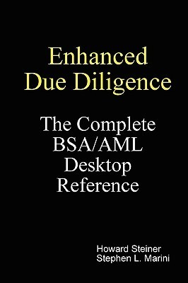 Enhanced Due Diligence - The Complete BSA/AML Desktop Reference Stephen L. Marini