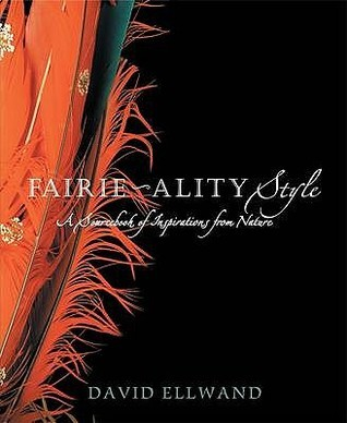 Fairie Ality Style: A Sourcebook Of Inspirations From Nature  by  David Ellwand
