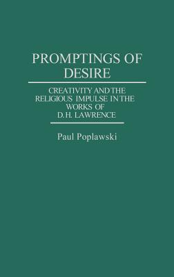 Promptings of Desire: Creativity and the Religious Impulse in the Works of D. H. Lawrence  by  Paul Poplawski