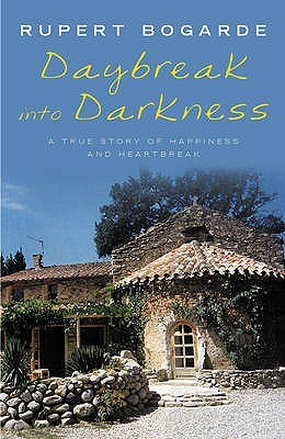 Daybreak Into Darkness: A True Story Of Happiness And Heartbreak  by  Rupert Bogarde