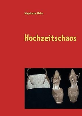 Hochzeitschaos  by  Stephanie Hahn