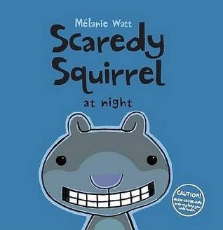 Scaredy Squirrel At Night  by  Mélanie Watt