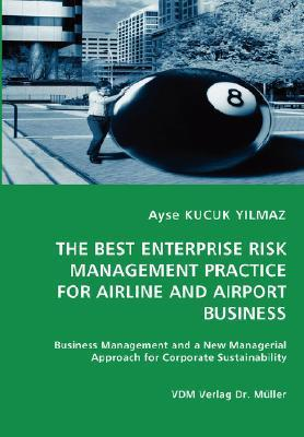 The Best Enterprise Risk Management Practice for Airline and Airport Business  by  Ayşe Küçükyılmaz