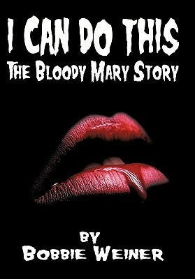 I Can Do This: The Bloody Mary Story Bobbie Weiner