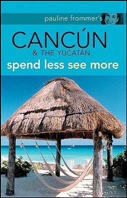 Pauline Frommers Cancun & the Yucatan: Spend Less, See More  by  Christine Delsol