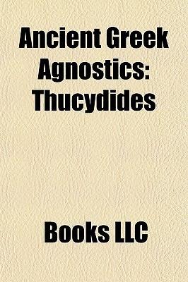 Ancient Greek Agnostics: Thucydides Books LLC