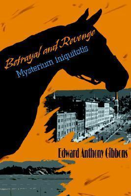 Betrayal and Revenge: Mysterium Iniquitotis  by  Edward Anthony Gibbons