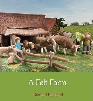 A Felt Farm. Rotraud Reinhard  by  Rotraud Reinhard