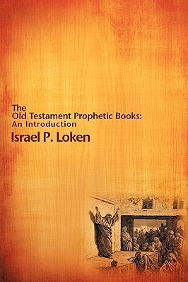 The Old Testament Prophetic Books: An Introduction  by  Israel P. Loken