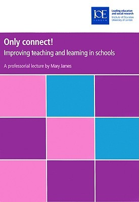 Only Connect!: Improving Teaching and Learning in Schools  by  Mary   James