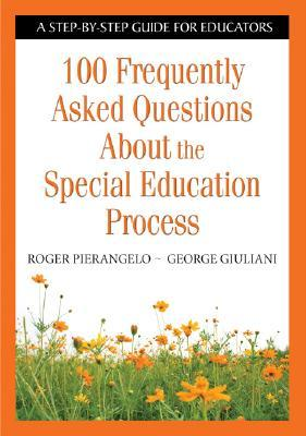 100 Frequently Asked Questions About The Special Education Process: A Step By Step Guide For Educators  by  Roger Pierangelo