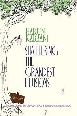 Shattering the Grandest Illusions  by  Harun Rabbani