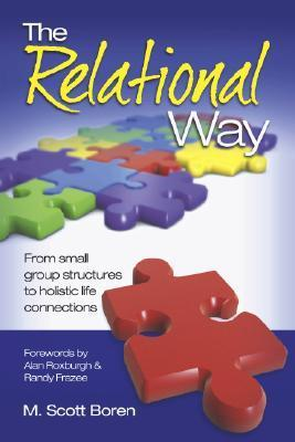 The Relational Way: From Small Group Structures to Holistic Life Connections  by  Scott Boren