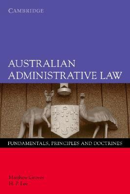 Australian Administrative Law: Fundamentals, Principles and Doctrines Matthew Groves