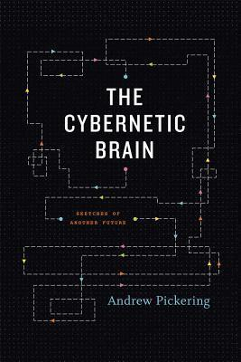 The Cybernetic Brain: Sketches of Another Future  by  Andrew Pickering