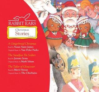 Rabbit Ears Christmas Stories: Volume One: A Gingerbread Christmas, The Steadfast Tin Soldier, Tailor Of Gloucester  by  Rabbit Ears