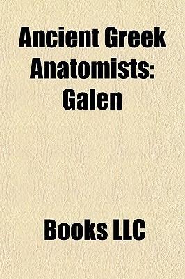 Ancient Greek Anatomists: Galen Books LLC