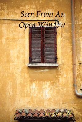 Seen from an Open Window  by  Jim Greenwald