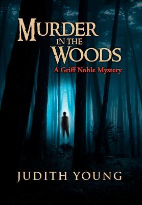 Murder in the Woods: A Griff Noble Mystery  by  Judith Young