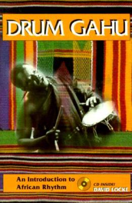 Drum Gahu: An Introduction to African Rhythm [With CD]  by  David Locke