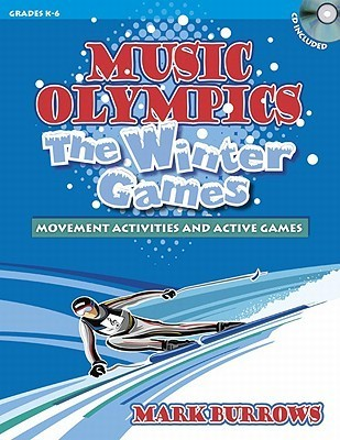Music Olympics: The Winter Games: Movement Activities and Active Games Mark Burrows