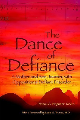 The Dance of Defiance: A Mother and Son Journey with Oppositional Defiant Disorder  by  Nancy A. Hagener