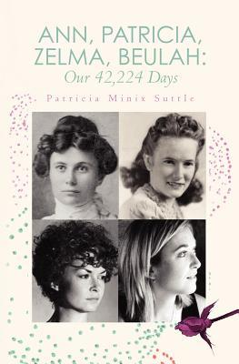 Ann, Patricia, Zelma, Beulah: Our 42,224 Days Patricia Minix Suttle
