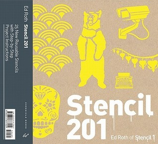 Stencil 201: 25 New Reusable Stencils with Step-by-Step Project Instructions Ed Roth
