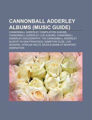 Cannonball Adderley Albums (Music Guide): Cannonball Adderley Compilation Albums, Cannonball Adderley Live Albums Source Wikipedia
