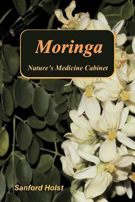Moringa: Natures Medicine Cabinet Sanford Holst