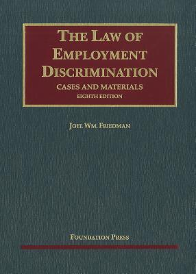 The Law of Employment Discrimination: Cases and Materials Joel William Friedman