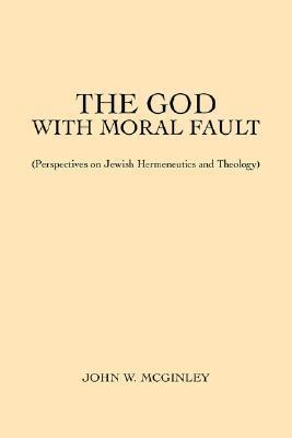 The God with Moral Fault John W. McGinley