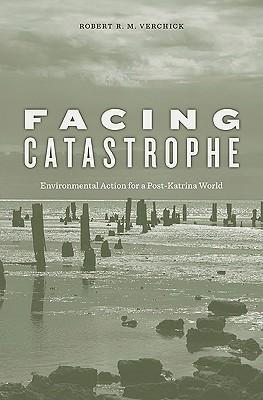 Facing Catastrophe: Environmental Action for a Post-Katrina World  by  Robert R.M. Verchick