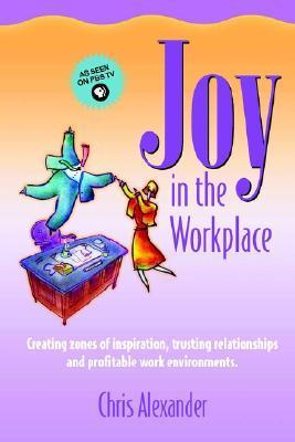 Joy in the Workplace  by  Chris Alexander