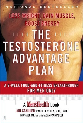 The Testosterone Advantage Plan: Lose Weight, Gain Muscle, Boost Energy  by  Lou Schuler