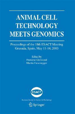 Animal Cell Technology Meets Genomics: Proceedings of the 18th Esact Meeting. Granada, Spain, May 11-14, 2003  by  Martin Fussenegger