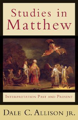 Studies in Matthew: Interpretation Past and Present Dale C. Allison Jr.