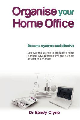 Organise Your Home Office Dr Sandy Clyne