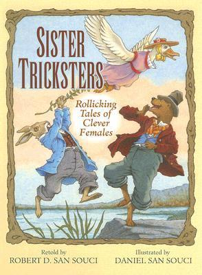 Sister Tricksters: Rollicking Tales of Clever Females Robert D. San Souci