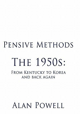 Pensive Methods: The 1950s: From Kentucky to Korea and Back Again  by  Alan Powell