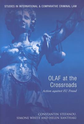 Olaf at the Crossroads: Action Against EU Fraud  by  Constantin Stefanou