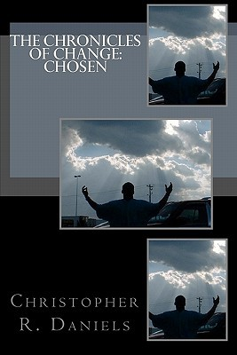 The Chronicles of Change: Chosen Christopher R. Daniels