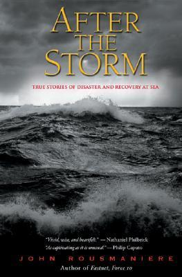 After The Storm:  True Stories Of Disaster And Recovery At Sea John Rousmaniere