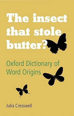 The Insect That Stole Butter?: Oxford Dictionary of Word Origins  by  Julia Cresswell