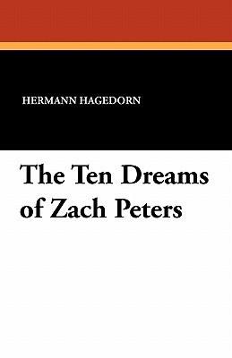 The Ten Dreams of Zach Peters Hermann Hagedorn