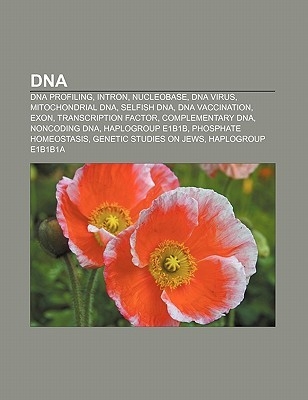 DNA: DNA Profiling, Intron, Nucleobase, DNA Virus, Mitochondrial DNA, Selfish DNA, DNA Vaccination, Exon, Transcription Fac Books LLC
