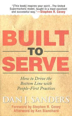 Built to Serve: Leading a Sustainable, Culture-Driven, People-Centered Organization Dan J. Sanders