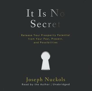 It Is No Secret: Release Your Prosperity Potential from Your Past, Present, and Possibilities  by  Joe Nuckols