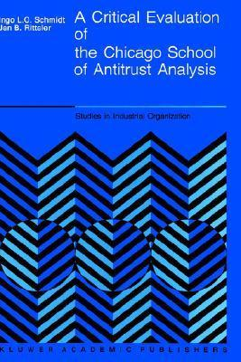 A Critical Evaluation of the Chicago School of Antitrust Analysis  by  I. Schmidt