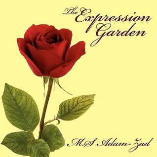 The Expression Garden M. S. Adam-Zad